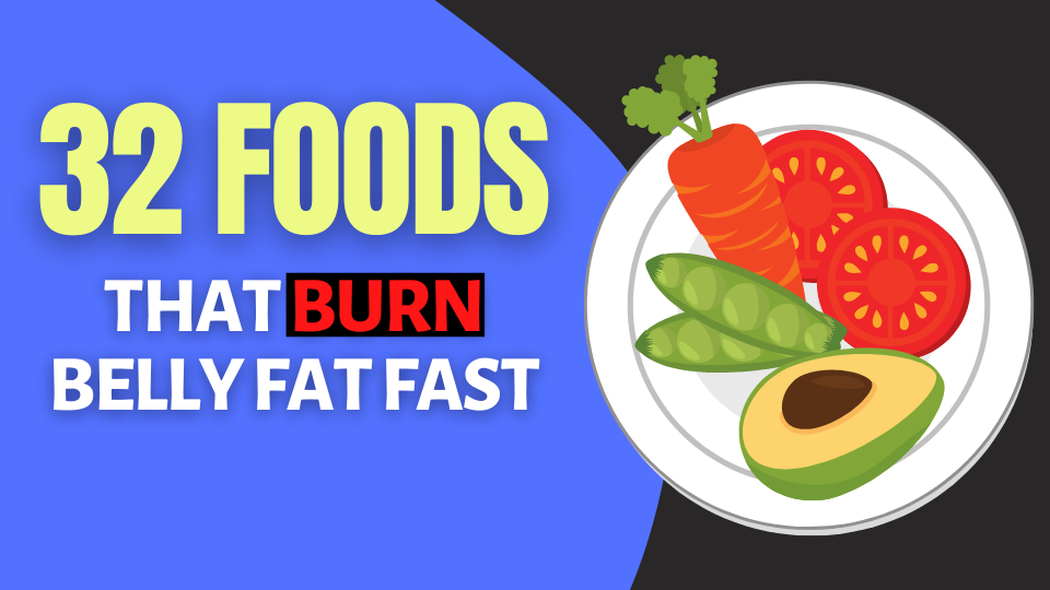 32 Foods That Burn The Belly Fat Fast