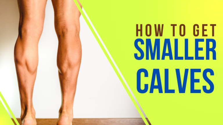 How To Get Smaller Calves (7+ Actionable Ways)