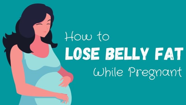 How To Lose Belly Fat While Pregnant (2021 Ultimate Guide)