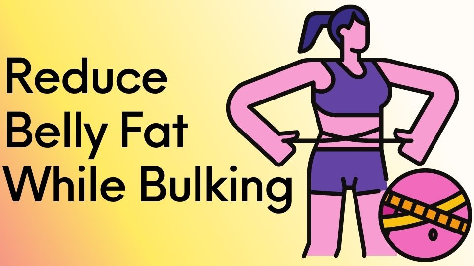 How to reduce belly fat while bulking